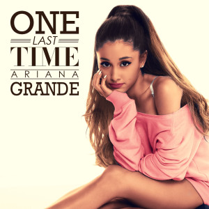 one last time ariana grande